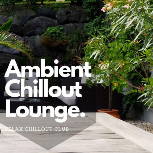 Relax Chillout Club - Ambient Chillout Lounge Relaxing Music (2021)