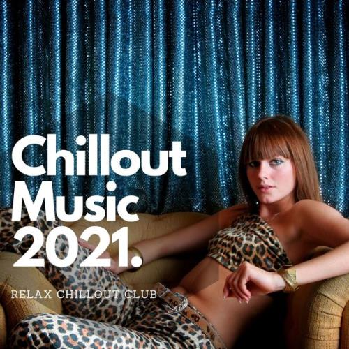 Relax Chillout Club - Chillout Music 2021 (2021)