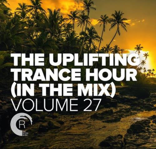 The Uplifting Trance Hour In The Mix, Vol. 27 (2021)