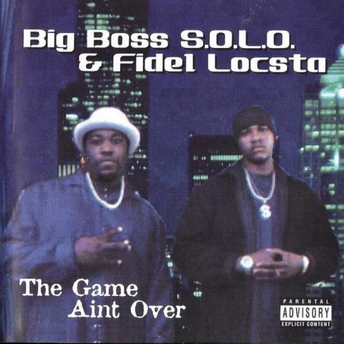 Big Boss Solo & Fidel Locsta - The Game Aint Over (2021)