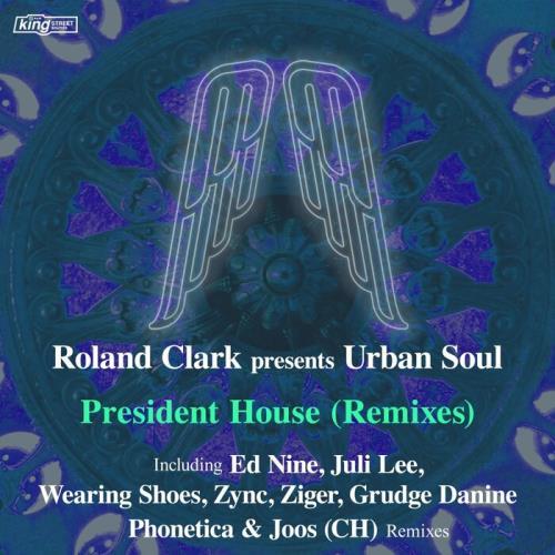 Roland Clark & Urban Soul - President House (Remixes) (2021)