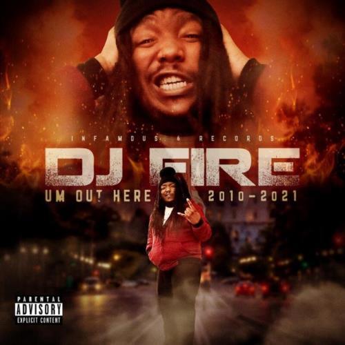DJ Fire - Um Out Here (2010-2021) (2021)