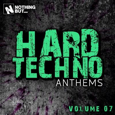 Nothing But... Hard Techno Anthems, Vol 07 (2021)