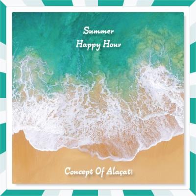 Summer Happy Hour (Concept Of Alacati) (2021)