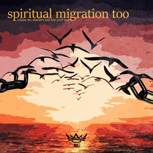 Spiritual Migration Too Release the Shackles & Free Your Soul (2021)