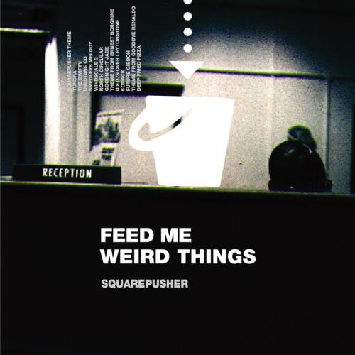 Squarepusher - Feed Me Weird Things (Remastered) (2021)
