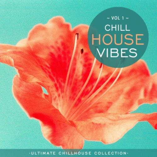 Chill House Vibes Vol 1: Ultimate Chill House Collection (2021)