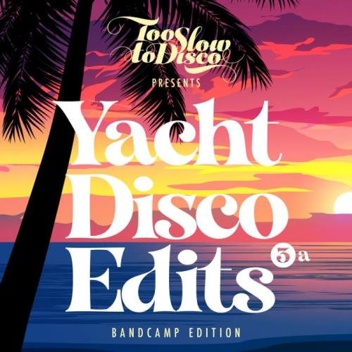 Too Slow To Disco - Yacht Disco Edits Vol. 3a (Bandcamp Only) (2021)