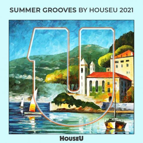 Summer Grooves By HouseU 2021 (2021)