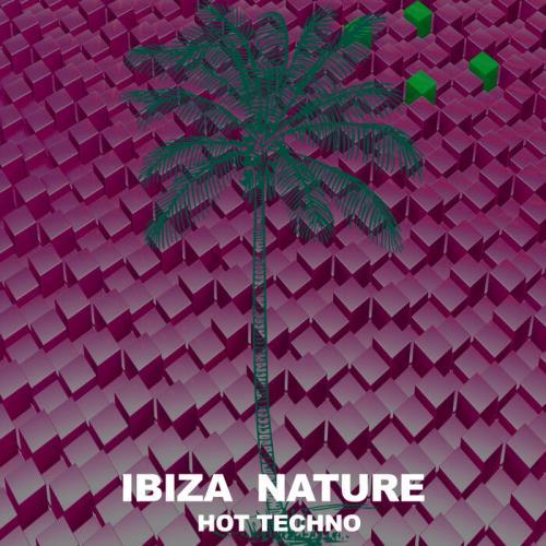 Ibiza Nature - Hot Techno (2021)