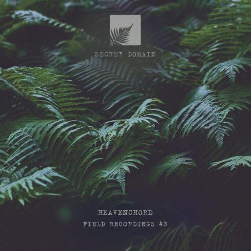 Heavenchord - Field Recordings 3 (2021)