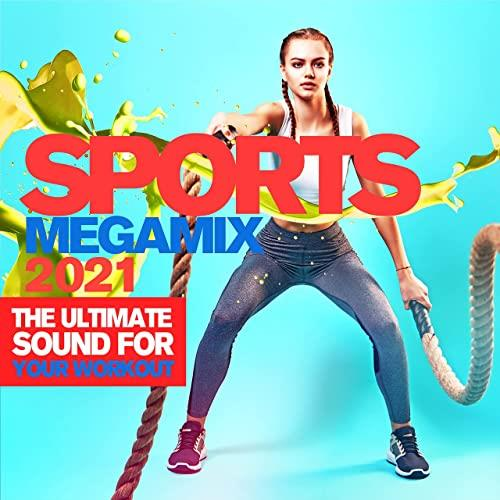 Sports Megamix 2021 (The Ultimate Sound For Your Workout) (2021)