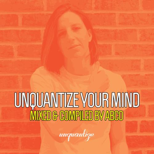 Unquantize Your Mind Vol. 13 - Compiled & Mixed by Abco (2021)