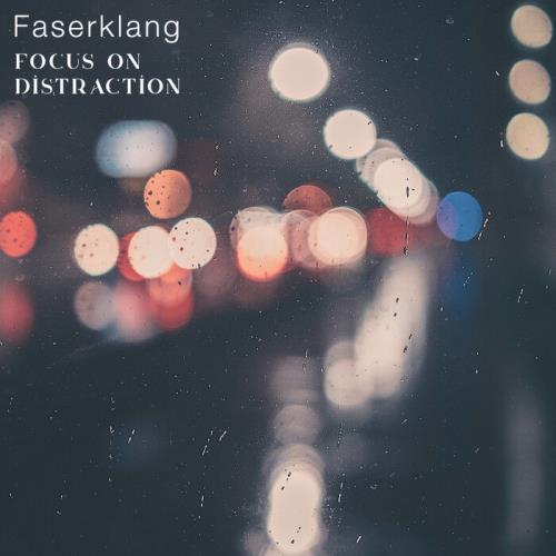 Faserklang - Focus On Distraction (2021)