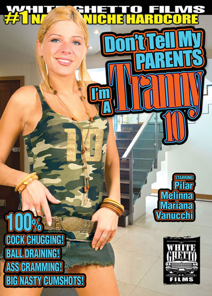 Don't Tell My Parents I'm A Tranny 10 (2015)