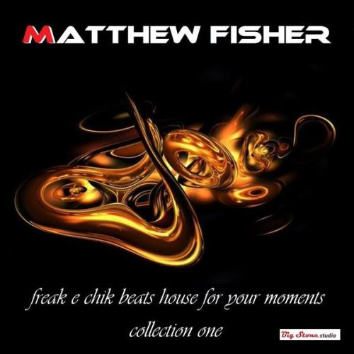 Matthew Fisher - Freak E Chik Beats House For Your Moment Collection House (2021)