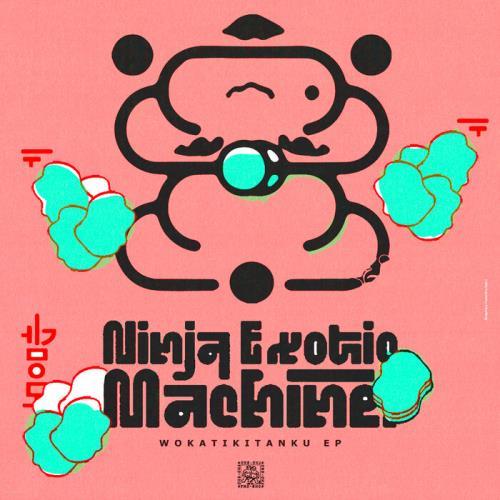 Ninja Exotic Machine - Wokatikitanku EP (2021)