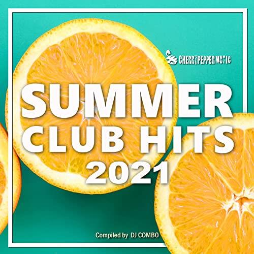 Summer Club Hits 2021 (Compiled By Dj Combo) (2021)