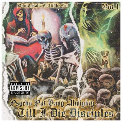 Till I Die Disciples - Psycho Pat Gang Almighty, Vol. 1  (2021)