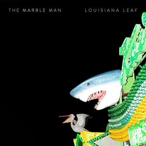 The Marble Man - Louisiana Leaf (2021)