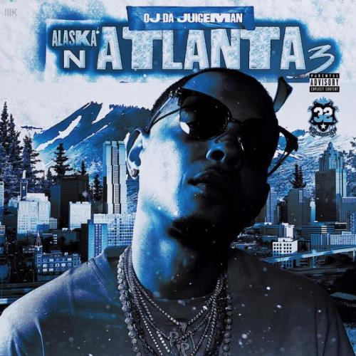 OJ Da Juiceman - Alaska N Atlanta 3 (2021)
