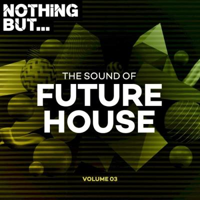 Nothing But... The Sound Of Future House, Vol. 03 (2021)